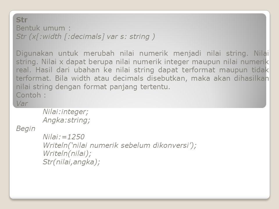 Str Bentuk umum : Str (x[:width [:decimals] var s: string )